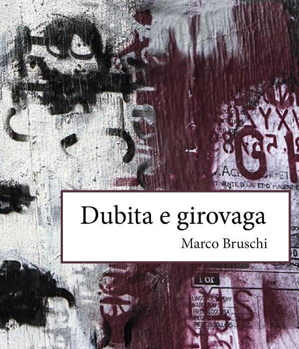 dubita e girovaga_marco bruschi